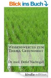 http://www.amazon.de/Wissenswertes-zum-Thema-Gesundheit-Naturheilverfahren/dp/1500927139/ref=sr_1_7?ie=UTF8&qid=1413991329&sr=8-7&keywords=Detlef+Nachtigall