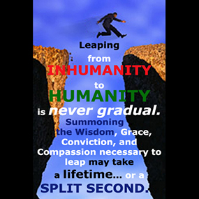 Leaping from Inhumanity to Humanity