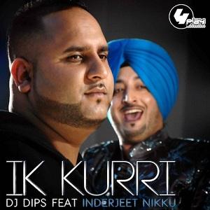 DJ Dips ft Inderjeet Nikku - Ik Kurri (Official Video Song)