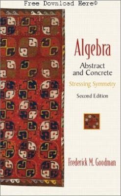 Free Download Algebra: Abstract and Concrete Book: