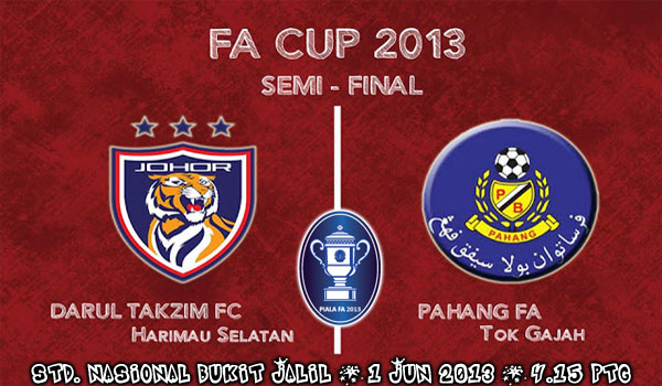 Jadual Tertangguh Perlawanan Pahang vs Johor Darul Takzim (JDT) 1 Jun 2013 - Separuh Akhir 2 Piala FA 2013
