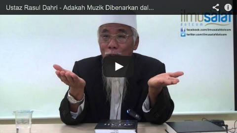 Ustaz Rasul Dahri – Adakah Muzik Dibenarkan dalam Islam?