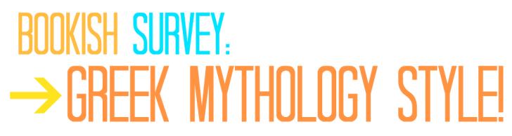 Bookish Survey: Greek Mythology Style – Part Two!