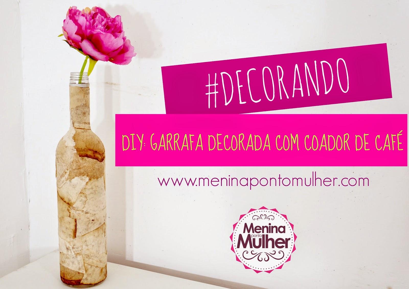Menina Mulher #NOVOVÍDEO || DIY Garrafa decorada com filtro de Café