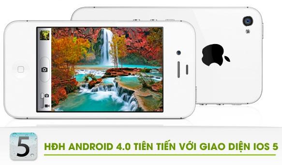 hkphone 4s retina pro HĐH ANDOROID 4.0 TIÊN TIẾT VỚI GIAO DIỆN IOS 5