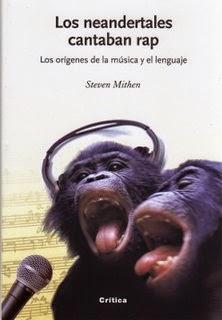 Los neandertales cantaban rap : los orígenes de la música y el lenguaje / Steven Mithen