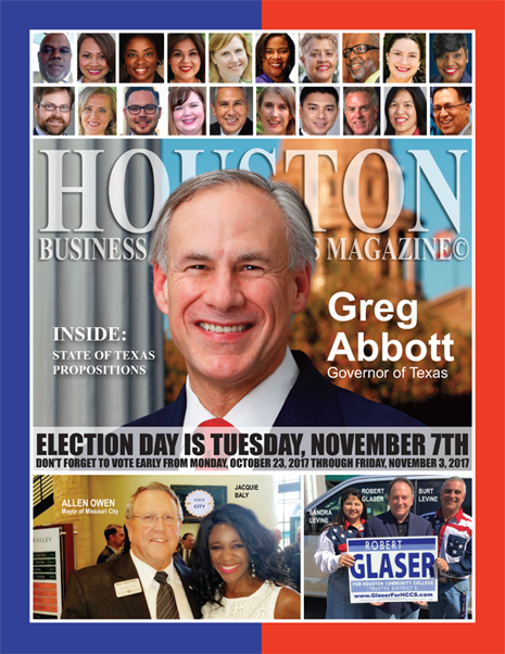 VOTE TUESDAY, NOVEMBER 7, 2017 EDITION OF HBC MAGAZINE© FEATURING GOVERNOR GREG ABBOTT