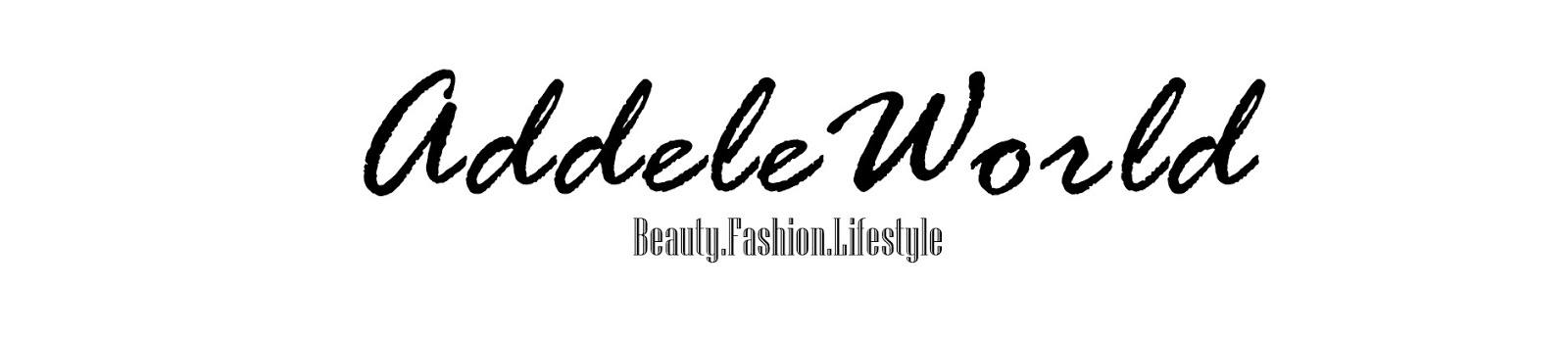 * A D D E L E W O R L D - BEAUTY, FASHION, LIFESTYLE *