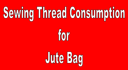 Sewing Thread Consumption for Jute Bag