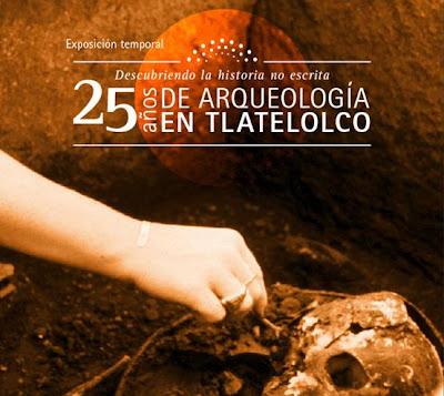 25 años de Arqueología en Tlatelolco. Descubriendo la historia no escrita