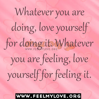 Whatever you are doing, love yourself for doing it
