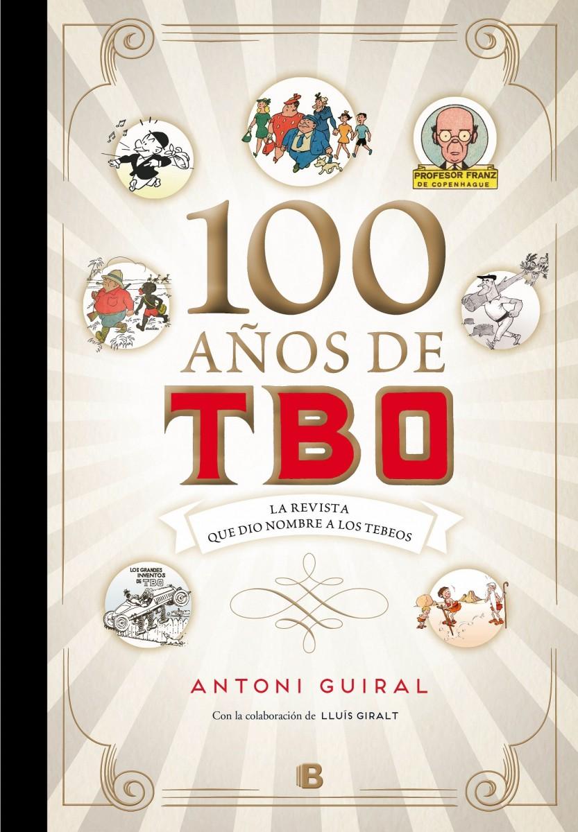 100AÑOS DE TBO - Antoni Guiral - Ediciones B