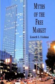 Myths of the free market by Kenneth S. Friedman , kenneth S. Friedman books , trading books , business books , ebook,