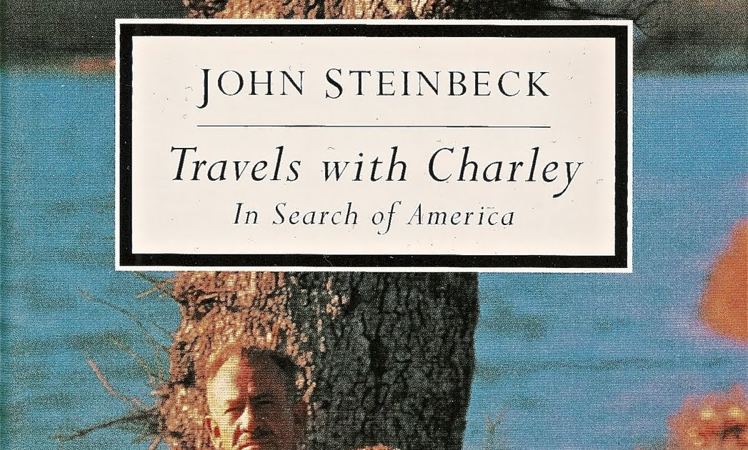 an analysis of the book travels with charley by john steinbeck Analysis wkst  the american novel (1min 35sec video) john steinbeck: an  american writer (45 min biography video by a&e) a review of travels by  edward weeks the fabulism of travels with charley by bill steigerwald.