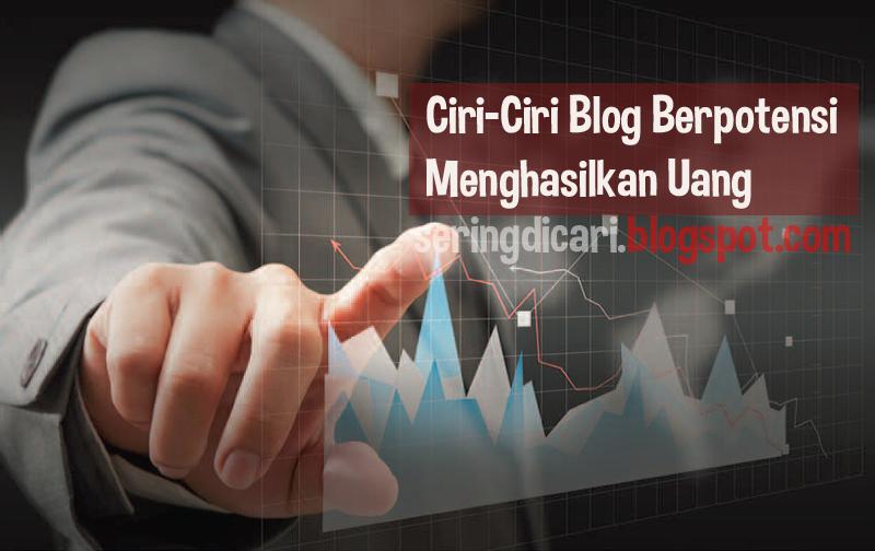 Ciri-Ciri Blog Berpotensi Menghasilkan Uang