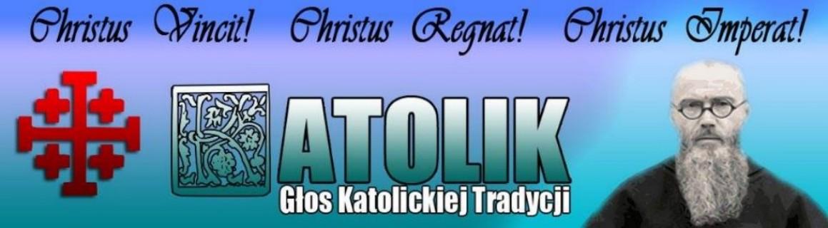 KATOLIK - Głos Katolickiej Tradycji