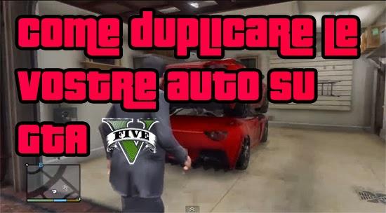 GTA 5 Segreti - Come duplicare le vostre auto