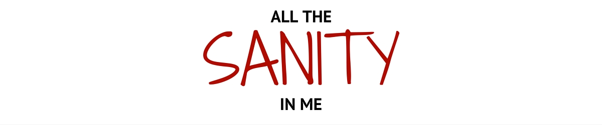 All the Sanity in Me