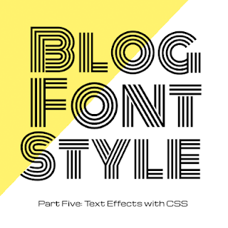 Blog Font Style - Part Five: Text Effects with CSS