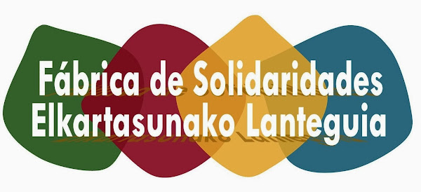 Fabrica de Solidaridades- Elkartasunako Lanteguia