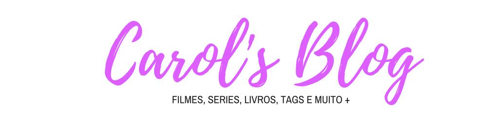 Carol's blog - Filmes, Series, Livros, Tags e muito mais