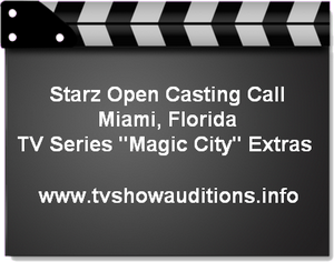 Starz Magic City Open Casting Call