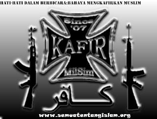 HATI-HATI DALAM BERBICARA:BAHAYA MENGKAFIRKAN MUSLIM