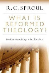 What is Reformed Theology by R.C. Sproul