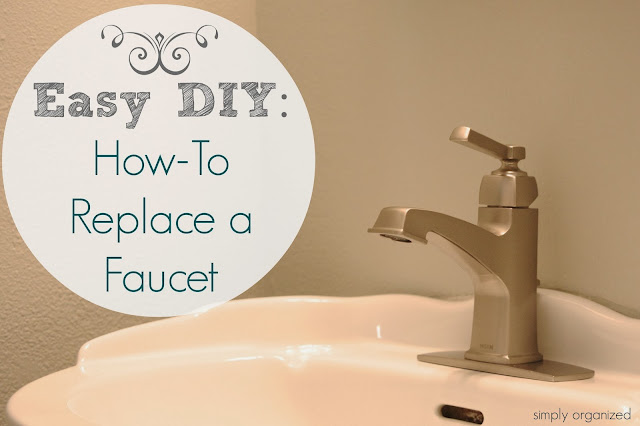 simply organized easy diy how to replace a bathroom faucet. Black Bedroom Furniture Sets. Home Design Ideas