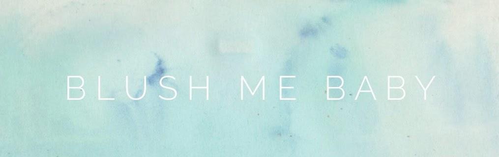 Blush Me Baby!