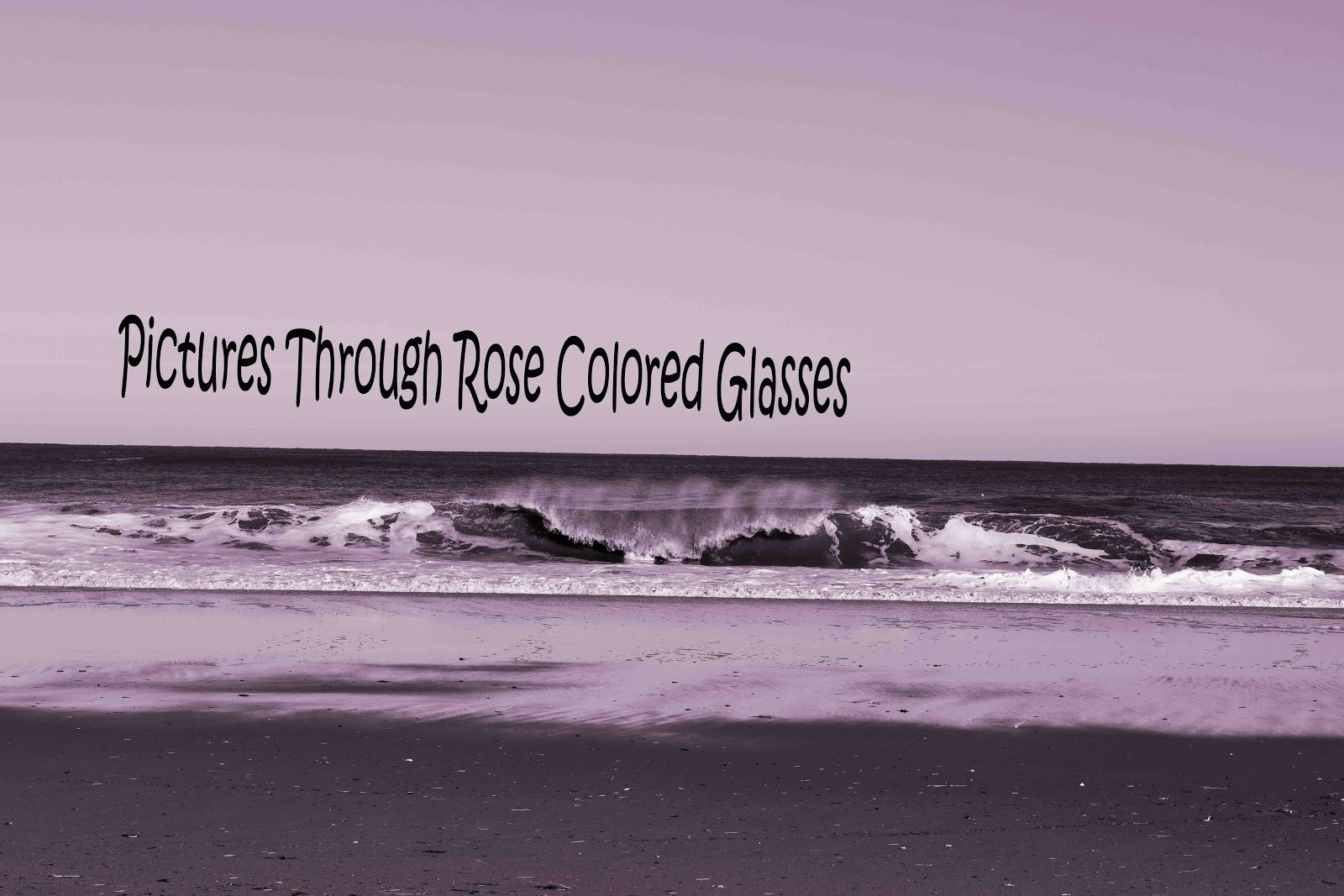 Pictures through Rose Colored Glasses