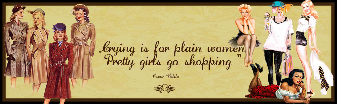 """Crying is for plain women. Pretty women go shopping."""
