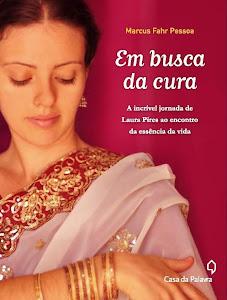 Livro: Em busca da Cura. A incrível jornada de Laura Pires ao encontro da essência da vida.