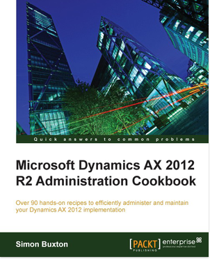 MS Dynamics AX 2012 R Administration Cookbook