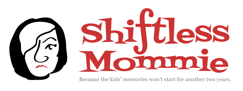 Shiftless Mommie