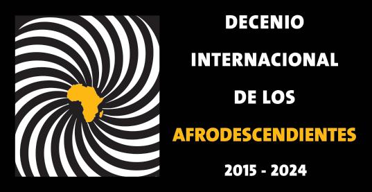 Decenio Internacional de los Afrodescendientes 2015 -  2024.