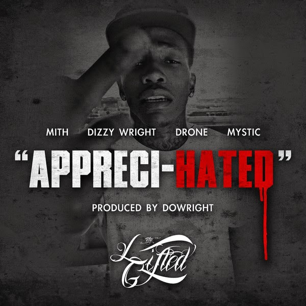 The Lifted Gifted - Appreci-Hated (feat. Dizzy Wright) - Single Cover