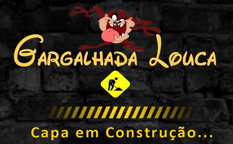 GARGALHADA LOUCA