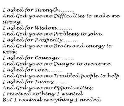 I asked for strength.... and god gave me difficulties to make me strong.