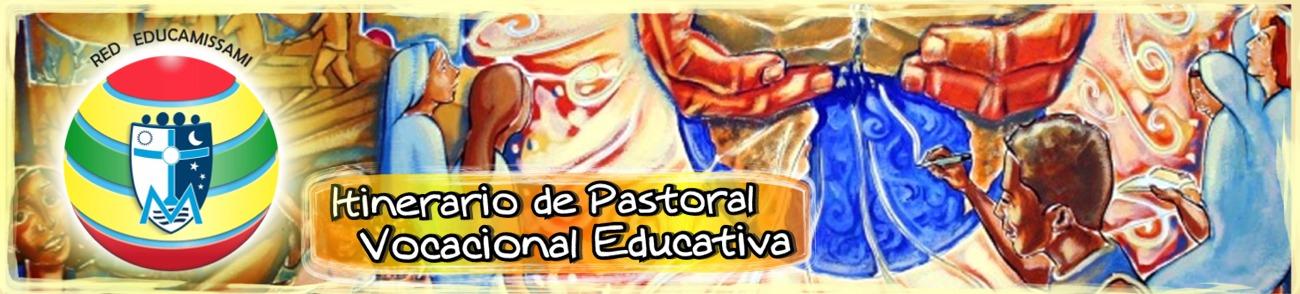 ITINERARIO PASTORAL VOCACIONAL EDUCATIVA
