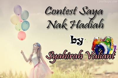 http://syahirahvaliant.blogspot.com/2015/05/contest-saya-nak-hadiah-by-syahirah.html
