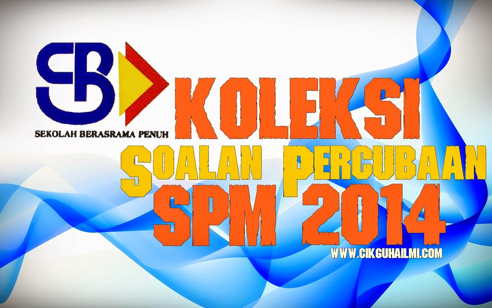 Koleksi Soalan Percubaan SPM 2014 SBP (Sekolah Berasrama Penuh)