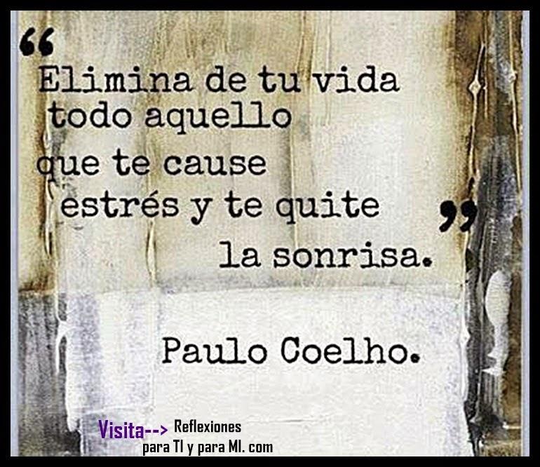 """""""Elimina de tu vida todo aquello que te cause estrés y te quita la sonrisa"""". Paulo Coelho"""
