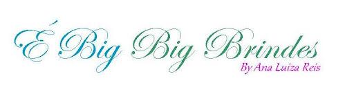 É Big Big Brindes by Ana Luiza Reis