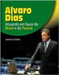 Alvaro Dias : Atuando em favor do Brasil e do Paraná