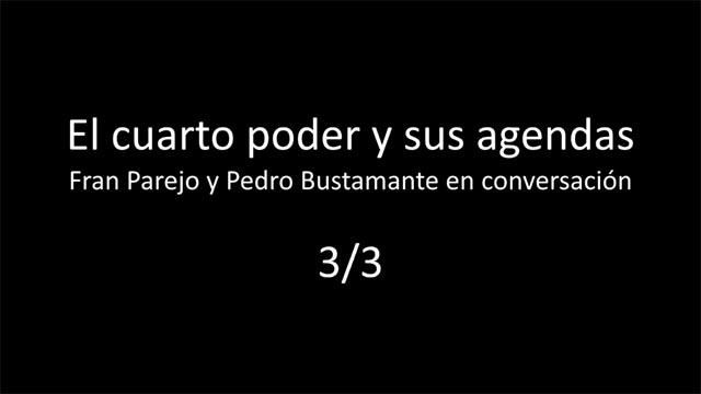 El cuarto poder y sus agendas, con Fran Parejo (VIDEO 3/3)