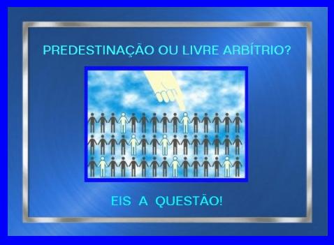 """""""Predestinação ou Livre Arbítrio?"""""""