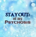 Stay out of my psychosis