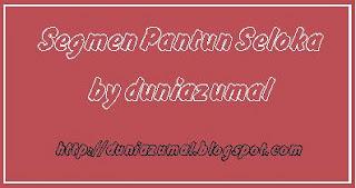 http://duniazumal.blogspot.com/2014/01/segmen-pantun-seloka.html