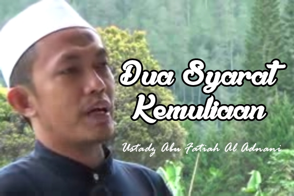 Ustadz Abu Fatiah Al-Adnani, Dua Syarat Kemuliaan (Download Audio Kajian)